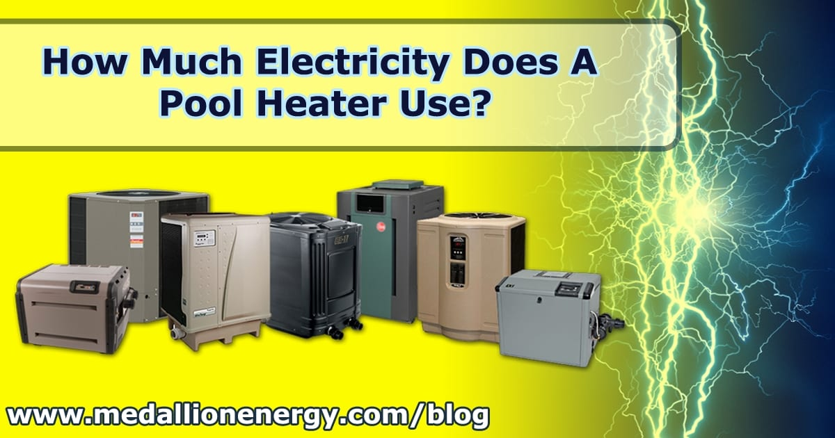 How Much Electricity Does A Pool Heater Use Medallion