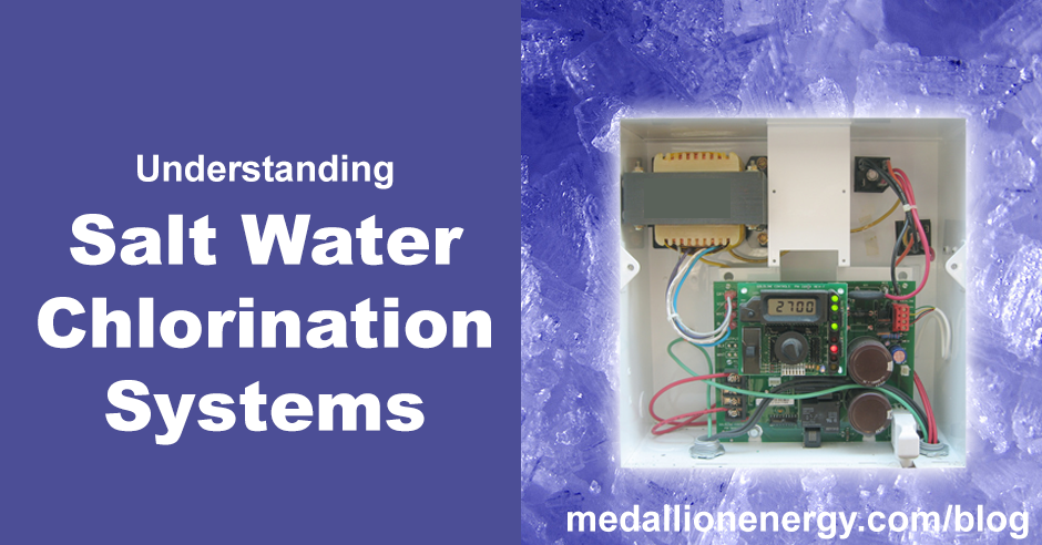 Understanding Salt Water Chlorination Systems Blog