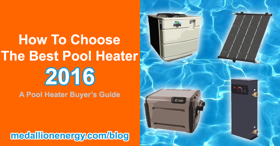 best pool heater 2016 best pool heater 2015 best pool heater 2014 guide to buying a pool heater