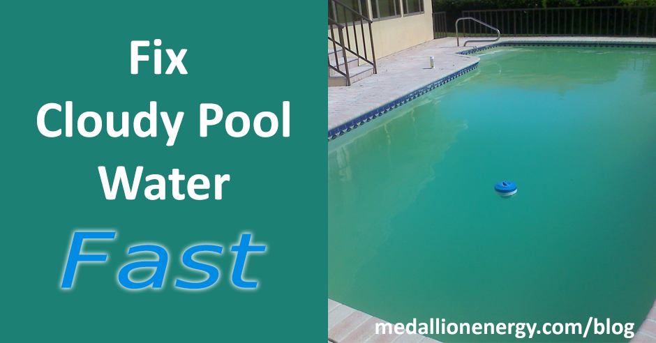 Fix Cloudy Pool Water Fast Blog Medallion Energy