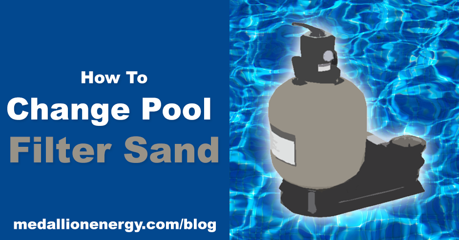 How To Change Pool Filter Sand Medallion Energy