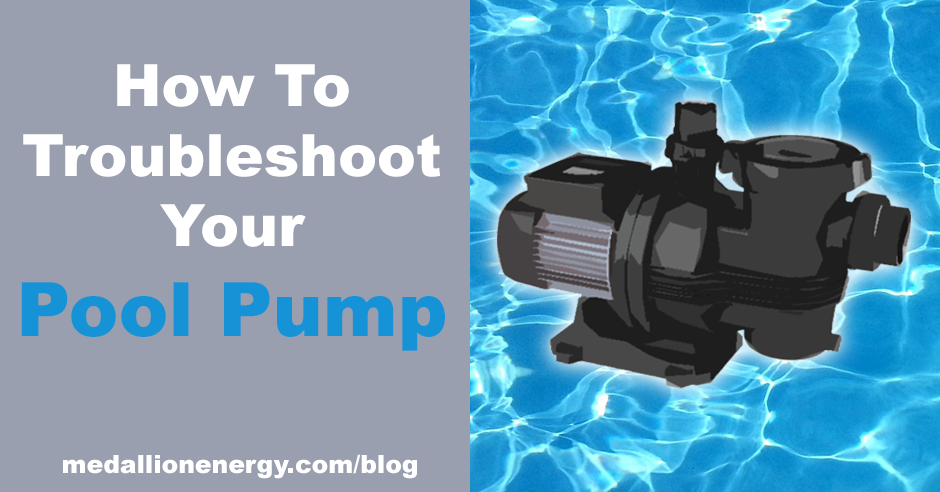 How To Troubleshoot Your Pool Pump | Medallion Energy