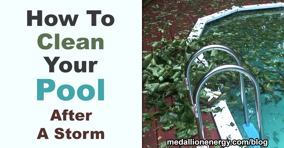 how to clean your pool after a storm medallion energy. Black Bedroom Furniture Sets. Home Design Ideas
