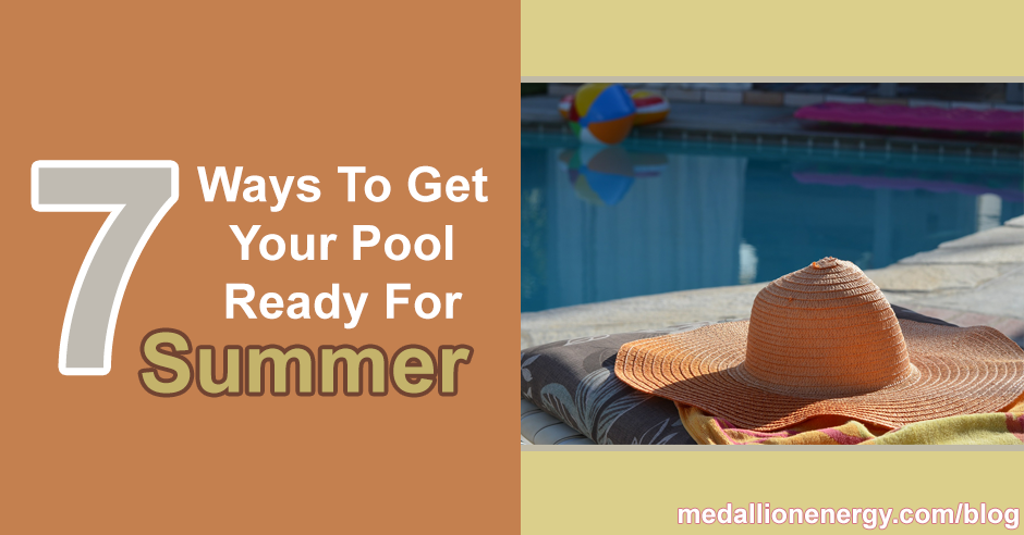 7 Ways To Get Your Pool Ready For Summer