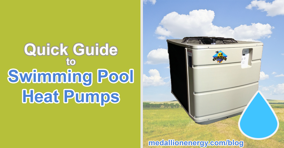 Quick Guide To Swimming Pool Heat Pumps Medallion Energy