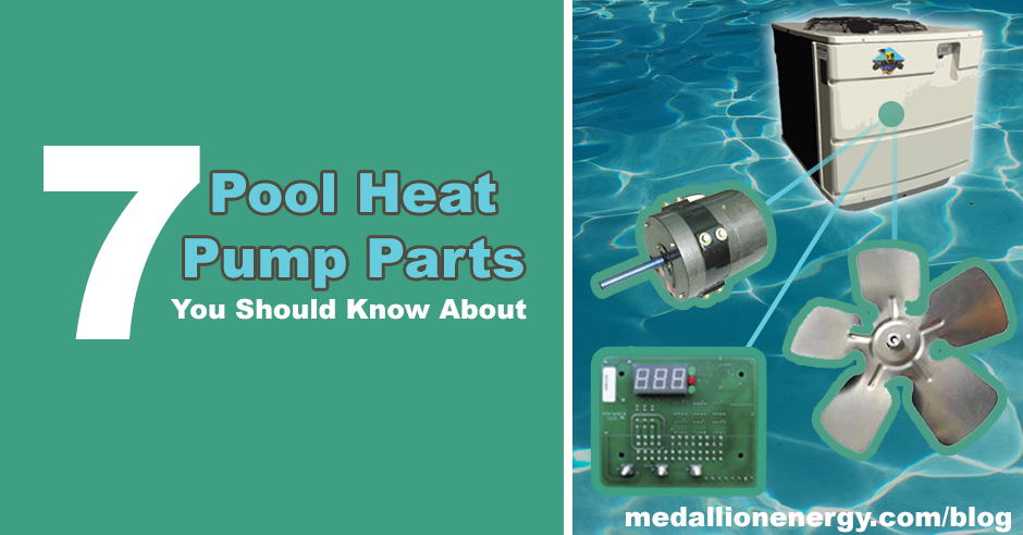 7 Pool Heat Pump Parts You Should Know About Medallion Energy