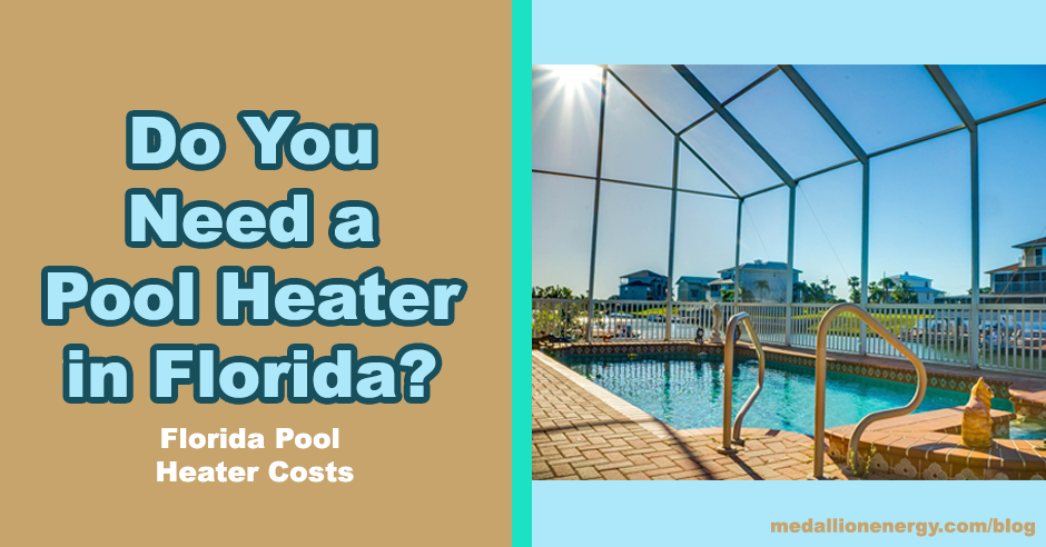 Do You Need A Pool Heater In Florida Florida Pool Heater Costs