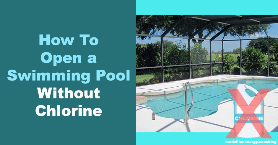 How To Open A Swimming Pool Without Chlorine Medallion