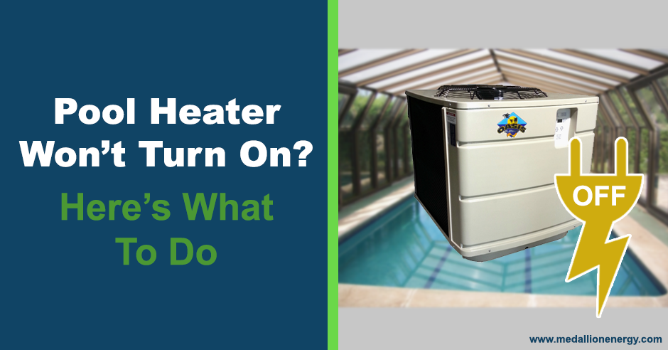 Pool Heater Won't Turn On? Here's What To Do Blog