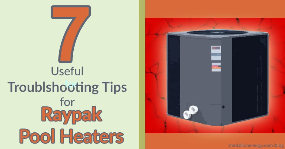7 Useful Raypak Pool Heater Troubleshooting Tips
