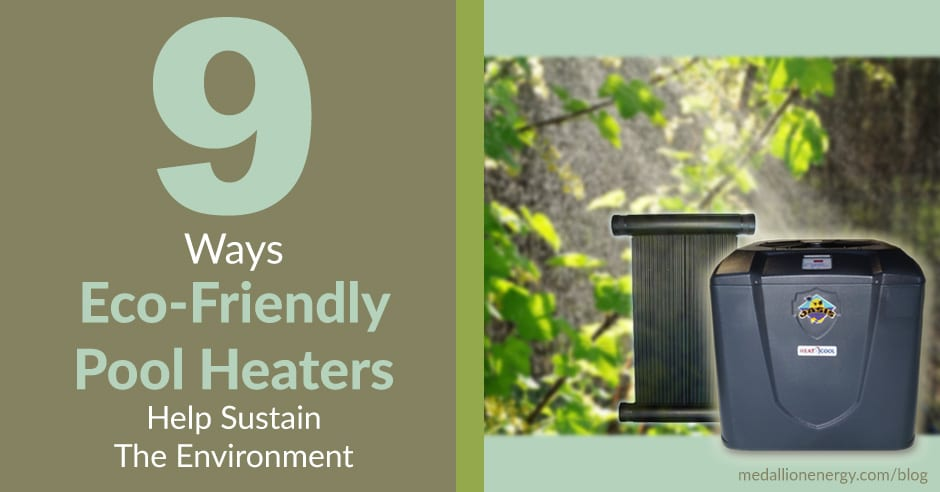 9 ways eco friendly pool heaters help sustain the environment for Eco friendly heaters
