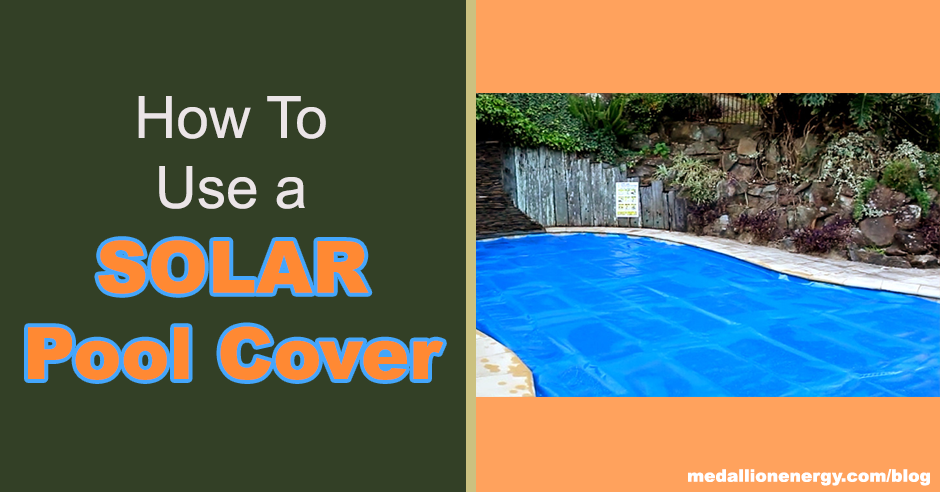 How To Use A Solar Pool Cover | Solar Pool Cover Guide ...