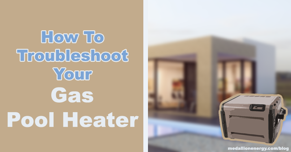 How To Troubleshoot Your Gas Pool Heater Pool Heat Pumps