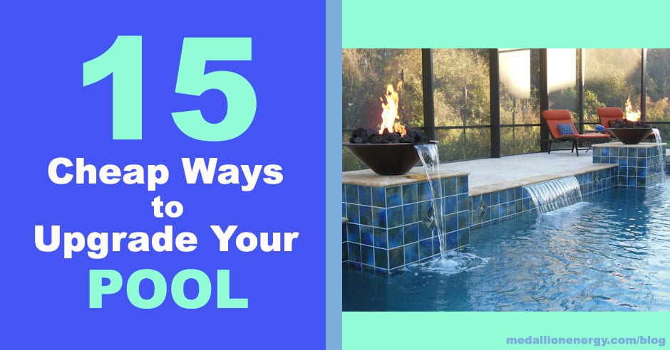 15 Cheap Ways To Upgrade Your Pool Medallion Energy
