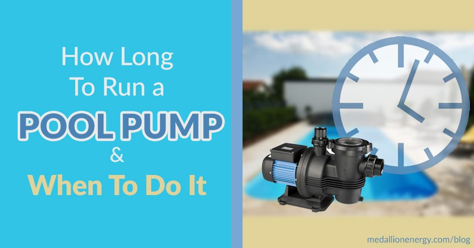how long to run a pool pump when to run swimming pool pump