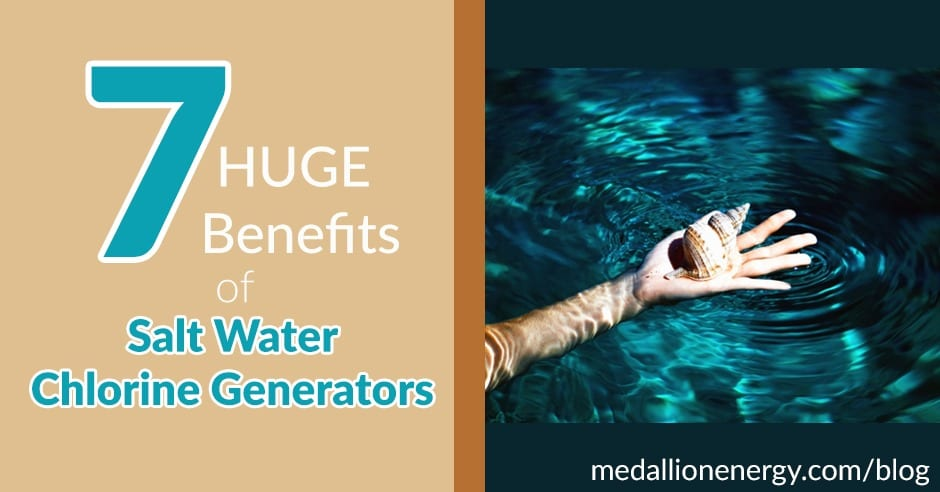 7 HUGE Benefits of Salt Chlorine Generators